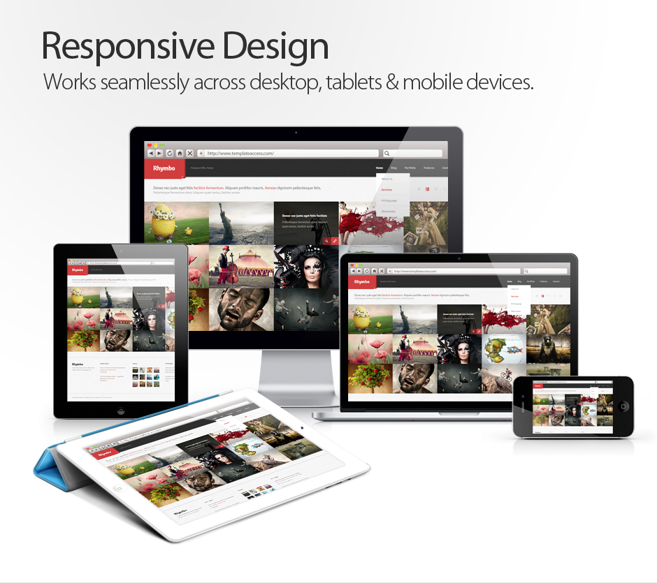 Responsive Design - Works across Desktops, Tablets & Mobile Devices